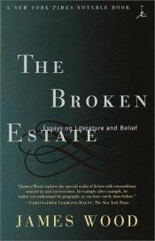 book cover of The Broken Estate: Essays on Literature and Belief (Modern Library Paperbacks) by James Wood