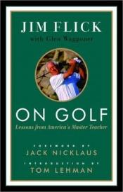 book cover of On Golf: Lessons from America's Master Teacher by Jim Flick