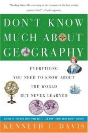 book cover of Don`t Know Much About Geography: Everything You Need to Know About the World but Never Learned by Kenneth C. Davis