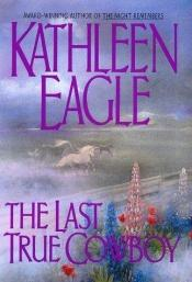 book cover of The Last True Cowboy by Kathleen Eagle