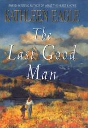 book cover of The Last Good Man by Kathleen Eagle