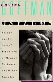 book cover of Asylums; essays on the social situation of mental patients and other inmates by Erving Goffman