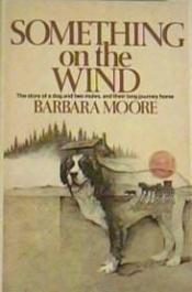 book cover of SOMETHING ON THE WIND, The Story of a Dog and Two Mules, and Their Long Journey Home by Barbara Moore