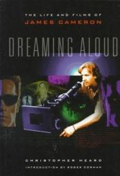 book cover of Dreaming Aloud: The Films of James Cameron by Christopher Heard