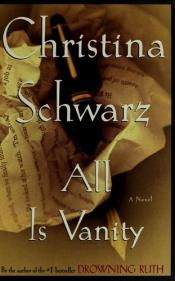 book cover of All Is Vanity by Christina Schwarz
