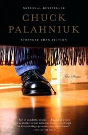 book cover of Stranger than Fiction: True Stories by Chuck Palahniuk