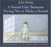 book cover of A Sound Like Someone Trying Not To Make a Sound : A Story by John Irving