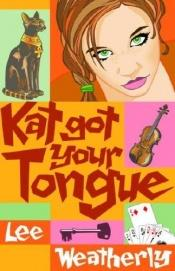 book cover of Kat Got Your Tongue by Lee Weatherly