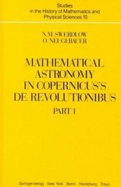 book cover of Mathematical astronomy in Copernicus's De revolutionibus by N.M. & O. NEUGEBAUER. SWERDLOW
