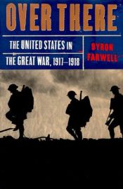 book cover of Over There: The United States in the Great War, 1917-1918 by Byron Farwell