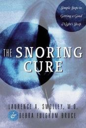 book cover of The Snoring Cure: Simple Steps to Getting a Good Night's Sleep by Laurence A. Smolley, M.D.