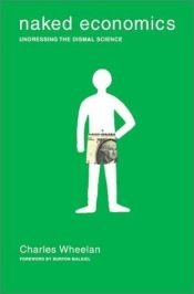 book cover of Naked Economics: Undressing the Dismal Science by Charles Wheelan