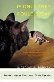 book cover of If Only They Could Speak: Stories about Pets and Their People by Nicholas H. Dodman