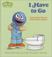 book cover of I Have to Go by Sesame Street