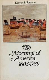 book cover of The Morning of America, 1603-1789 by Darrett Bruce Rutman