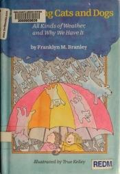 book cover of It's Raining Cats and Dogs: All Kinds of Weather and Why We Have It by Franklyn M. Branley