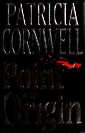 book cover of Kay Scarpetta Novel #09 - Point of Origin by 帕特里夏·康韦尔