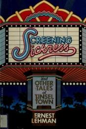 book cover of Screening sickness and other tales of Tinsel Town by Ernest Lehman