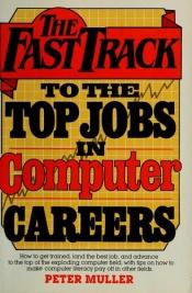 book cover of The Fast Track to the Top Jobs in Computer Careers (Fast track career guide series) by Peter Müller