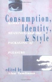 book cover of Consumption, Identity and Style: Marketing, Meanings, and the Packaging of Pleasure by Alan Tomlinson