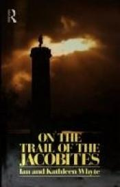 book cover of On the Trail of the Jacobites by Ian Whyte