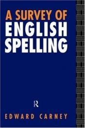 book cover of A Survey of English Spelling by Edward Carney