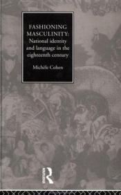 book cover of Fashioning masculinity : national identity and language in the eighteenth century by Dr Michele Cohen