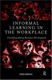 book cover of Informal Learning in the Workplace: The Subtle Power of Informal Learning by John Garrick