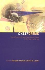 book cover of Cybercrime: Law Enforcement, Security and Surveillance in the Information Age by Brian D Loader