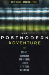 book cover of The Postmodern Adventure: Science Technology and Cultural Studies at the Third Millennium by Steven Best