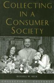 book cover of Collecting in a Consumer Society (Collecting Cultures) by Russel Belk