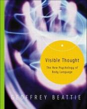 book cover of Visible Thought: The New Psychology of Body Language by G. Beattie