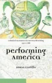 book cover of Colonial Encounters in New World Writing, 1500-1786: Performing America by S. Castillo