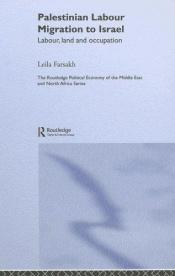 book cover of Palestinian Labour Migration to Isreal: Labour, Land, and Occupation (Routledgecurzon Political Economy of the Middle East and North Africa) by Leila Farsakh