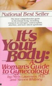 book cover of It's Your Body: A Woman's Guide to Gynecology by Neils Lauersen