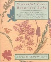 book cover of Beautiful Face, Beautiful Body by Jaqulene Harper-Roth