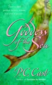 book cover of Goddess Summoning: Goddess of the Sea by P. C. Cast