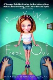 book cover of Promise You Won't Freak Out: 7A Teenager Tells Her Mom the Truth About Boys, Booze, Body Piercing and Other.. by Doris A. Fuller