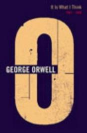 book cover of It is what I think : 1947-1948 by George Orwell