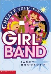 book cover of Create your own girl band by Janet Hoggarth