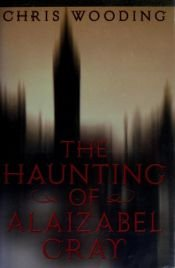 book cover of The Haunting of Alaizabel Cray by Chris Wooding