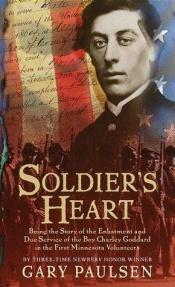 book cover of Soldier's Heart : Being the Story of the Enlistment and Due Service of the Boy Charley Goddard in the First Minnesota Volunteers V by Gary Paulsen