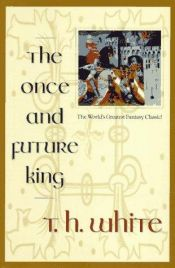 book cover of The Once and Future King by T. H. White