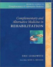book cover of Complementary and alternative medicine in rehabilitation by Eric D. Leskowitz