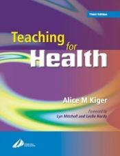 book cover of Teaching for Health by Alice Kiger