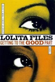 book cover of Getting to the Good Part by Lolita Files