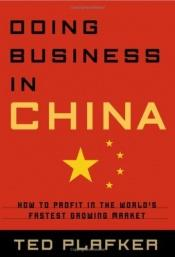 book cover of Doing Business In China: How to Profit in the World's Fastest Growing Market by Ted Plafker