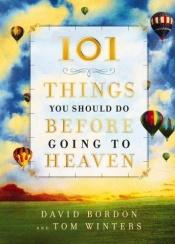 book cover of 101 Things You Should Do Before Going to Heaven by David Bordon