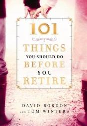 book cover of 101 Things You Should Do Before You Retire by David Bordon