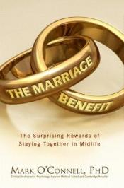 book cover of The Marriage Benefit: The Surprising Rewards of Staying Together by Mark O'Connell